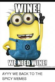 Who Are We Meme Generator - wine vive wine memegenerator net ayyy we back to the spicy memes