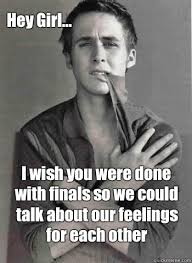 We Are Done Meme - i wish you were done with finals so we could talk about our feelings