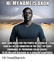 Hi My Name Is Meme - hi my name is akon have donemore for the peopleofafrica in 1 year