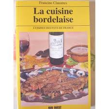 cuisine bordelaise la cuisine bordelaise de francine claustres livre neuf occasion