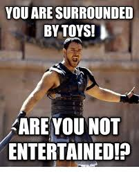 Toys Meme - you are surrounded by toys are you not entertained meme on me me