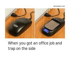 got office job trap on the side funny weed man memes