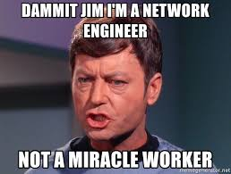 Network Engineer Meme - dammit jim i m a network engineer not a miracle worker angry mccoy