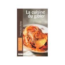 cuisine gibier la cuisine du gibier poche françois xavier allonneau achat