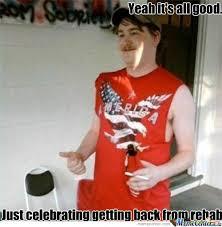 Rehab Meme - redneck back rom rehab by maskedslayer meme center