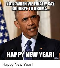 Happy New Year Meme - 2017 when we finally say goodbye to obama happy new year louder
