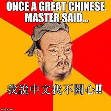 Confucius Meme - confucius said something imgflip
