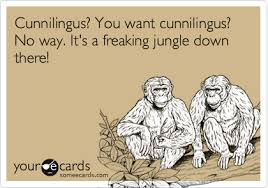 Meme Hair Removal - cunnilingus you want cunnilingus no way it s a freaking jungle