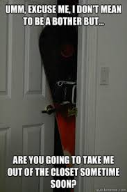 Snowboarding Memes - you actually are sitting in my room staring at me every morning