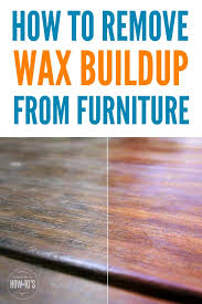 how to remove wax from wood table how to remove wax buildup from furniture easily