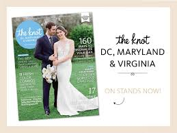 the knot wedding website the knot dc maryland virginia is now on newsstands