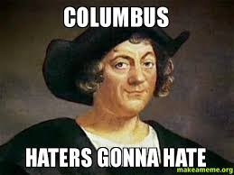 Columbus Meme - columbus haters gonna hate make a meme
