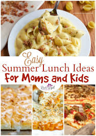 easy summer lunch ideas for moms and kids pint sized treasures