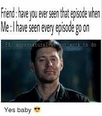 Yes Baby Meme - friend have you ever seen that episode when me i have seen very