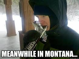 Montana Meme - meanwhile in montana memes quickmeme