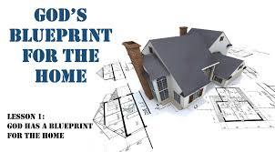 god u0027s blueprint for the home lesson 1 god has a blueprint for