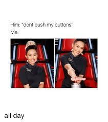 Meme Buttons - 25 best memes about push my buttons push my buttons memes