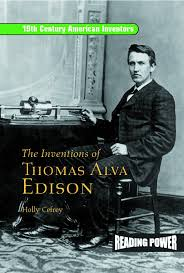 inventions of thomas alva edison father of the light bulb and the