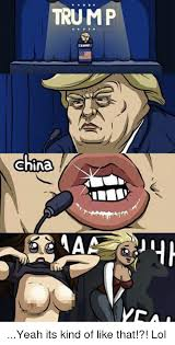 Meme China - trump china yeah its kind of like that lol meme on me me