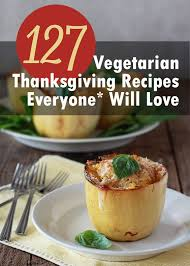 127 vegetarian thanksgiving recipes everyone will
