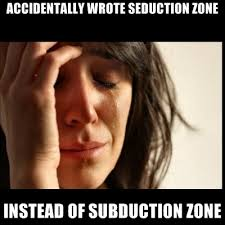 Meme Zone - accidentally wrote seduction zone instead of subduction zone