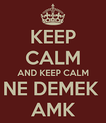 keep calm and keep calm ne demek amk keep calm
