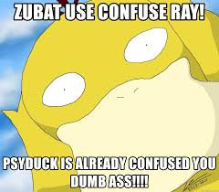 Zubat Meme - zubat use confuse ray psyduck is already confused you dumb ass