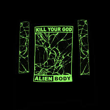 glow in the dark l kill your god x alien body shatter your reality glow in the dark l