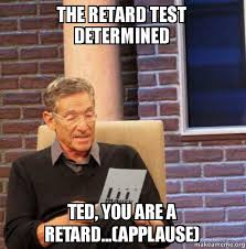 Applause Meme - the retard test determined ted you are a retard applause