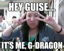 Meme G - hey guise it s me g dragon misc quickmeme