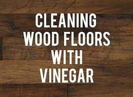 Cleaning Hardwood Floors With Vinegar Cleaning Wood Floors With Vinegar Rc Willey Blog
