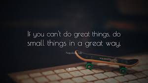 Small Wallpaper by Napoleon Hill Quote U201cif You Can U0027t Do Great Things Do Small