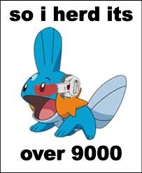 what does the scouter say i herd u liek mudkips know your meme