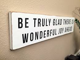 Quote Signs Home Decor by Be Truly Glad There Is Wonderful Joy Ahead Shabby Chic Sign 24x5