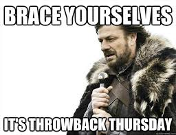 Throwback Thursday Meme - brace yourselves it s throwback thursday misc quickmeme