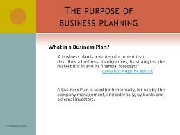 Business Planning   S TARTING A B USINESS     B USINESS P         B USINESS P LANNING T HE PURPOSE OF BUSINESS PLANNING In the same way a