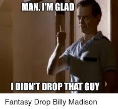 Madison Meme - man imglad idilontdrop that guy billy madison meme on me me