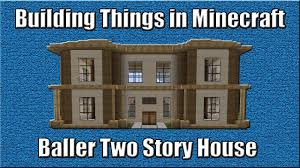 3 Story Homes Building Things In Minecraft Baller Two Story House Episode 4