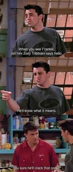 Joey Friends Meme - when you see frankie tell him joey tribbiani says hello funny