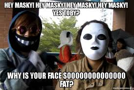 Toby Meme - hey masky hey masky hey masky hey masky yes toby why is your