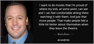 kevin james quote i want to do movies that i u0027m proud of where