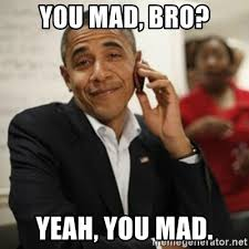 Yeah You Mad Meme - you mad bro yeah you mad obama cell phone meme generator