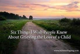grieving the loss of a child six things i wish knew about grieving the loss of a child