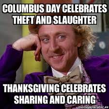 Columbus Meme - 8 columbus day memes for 2016 that sum up why this holiday is so
