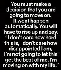 Memes About Moving On - you must make a decision that you are going to move on it wont