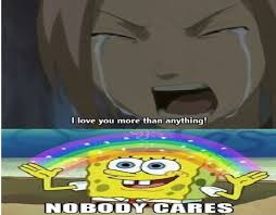 No One Cares Meme Spongebob - nobody cares by subarashii comics on deviantart
