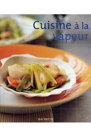 livre cuisine vapeur livre de cuisine coll cuisine nomade cuisine a la vapeur darty
