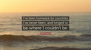 john cheever quote u201ci u0027ve been homesick for countries i u0027ve never