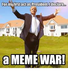 Meme War Pictures - for my first actas presidentideclarero meme war a meme on me me