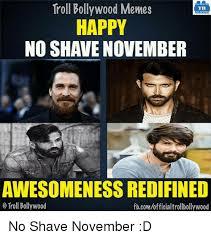 No Shave November Memes - troll bollywood memes tb happy no shave november awesomeness